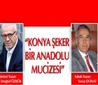 """Hürriyet yazarı Özkök ile Sabah yazarı Donat'tan Konya Şeker yorumu; """"Anadolu mucizesi"""""""