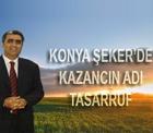 Konya Şeker'de kazancın adı;Tasarruf.